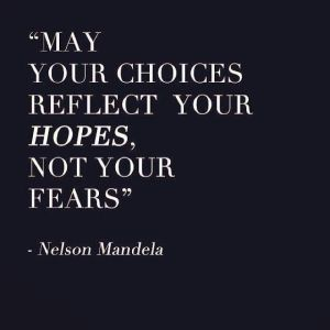 May-your-choices-reflect-your-hopes-not-your-fears.-Nelson-Mandela